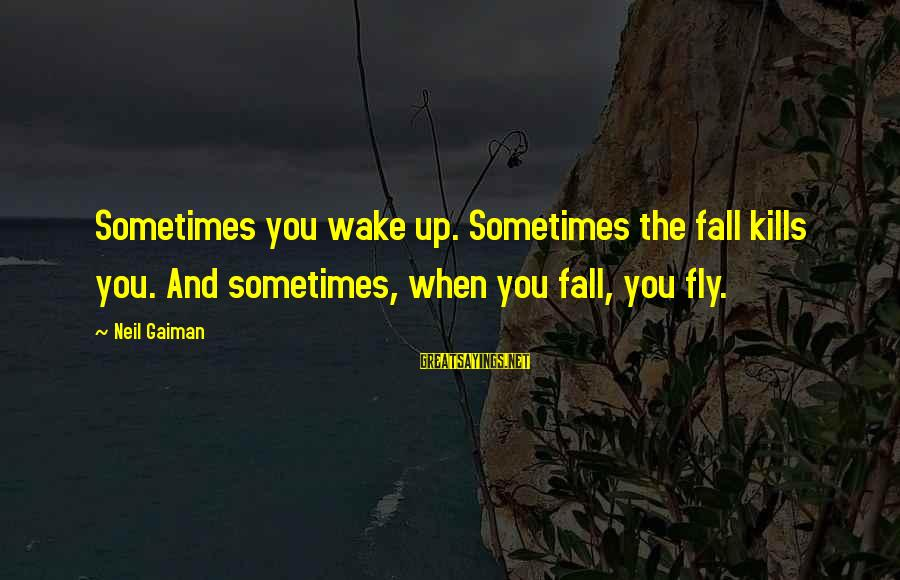 Sometimes You Fall Sayings By Neil Gaiman: Sometimes you wake up. Sometimes the fall kills you. And sometimes, when you fall, you