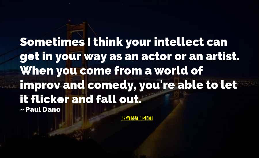Sometimes You Fall Sayings By Paul Dano: Sometimes I think your intellect can get in your way as an actor or an
