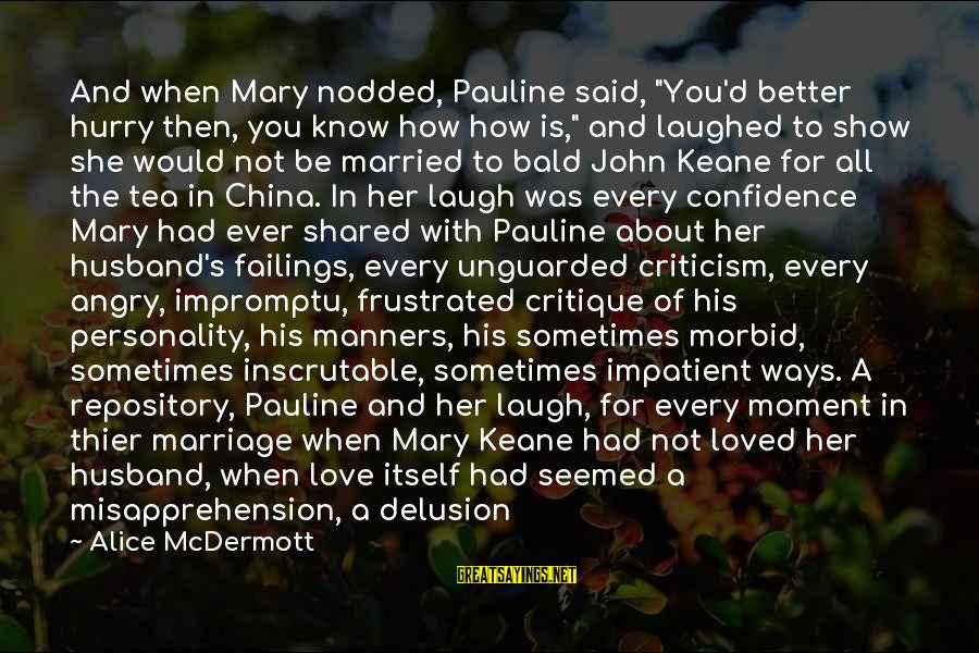 """Sometimes You Have To Laugh Sayings By Alice McDermott: And when Mary nodded, Pauline said, """"You'd better hurry then, you know how how is,"""""""