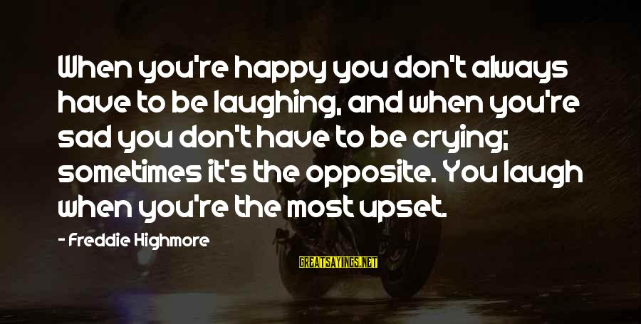 Sometimes You Have To Laugh Sayings By Freddie Highmore: When you're happy you don't always have to be laughing, and when you're sad you