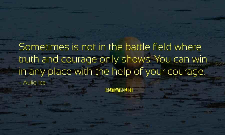Sometimes You Just Can Win Sayings By Auliq Ice: Sometimes is not in the battle field where truth and courage only shows. You can