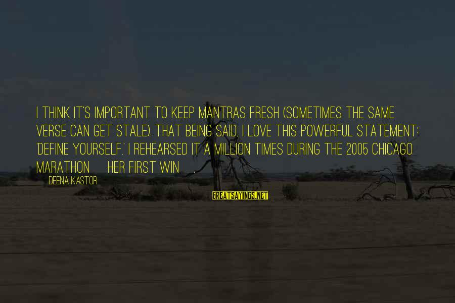 Sometimes You Just Can Win Sayings By Deena Kastor: I think it's important to keep mantras fresh (sometimes the same verse can get stale).