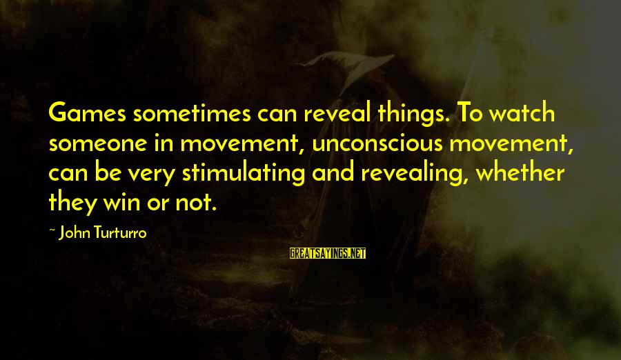 Sometimes You Just Can Win Sayings By John Turturro: Games sometimes can reveal things. To watch someone in movement, unconscious movement, can be very
