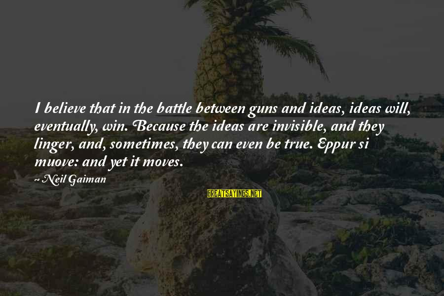 Sometimes You Just Can Win Sayings By Neil Gaiman: I believe that in the battle between guns and ideas, ideas will, eventually, win. Because