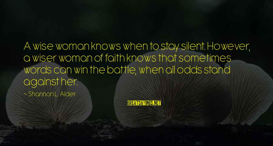Sometimes You Just Can Win Sayings By Shannon L. Alder: A wise woman knows when to stay silent. However, a wiser woman of faith knows
