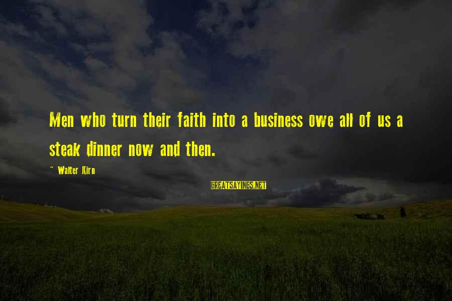 Sometimes You Just Have To Cut Your Losses Sayings By Walter Kirn: Men who turn their faith into a business owe all of us a steak dinner