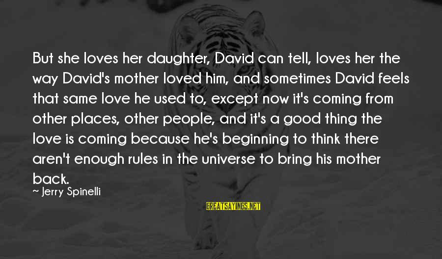 Sometimes You're Just Not Good Enough Sayings By Jerry Spinelli: But she loves her daughter, David can tell, loves her the way David's mother loved