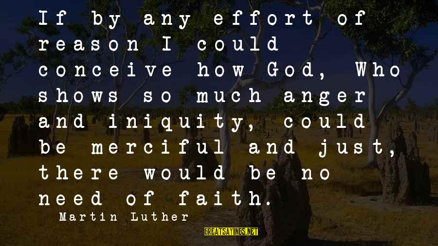 Somewhere Inside Book Sayings By Martin Luther: If by any effort of reason I could conceive how God, Who shows so much