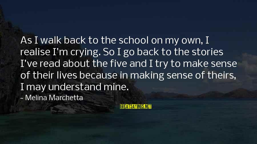 Somewhere Inside Book Sayings By Melina Marchetta: As I walk back to the school on my own, I realise I'm crying. So