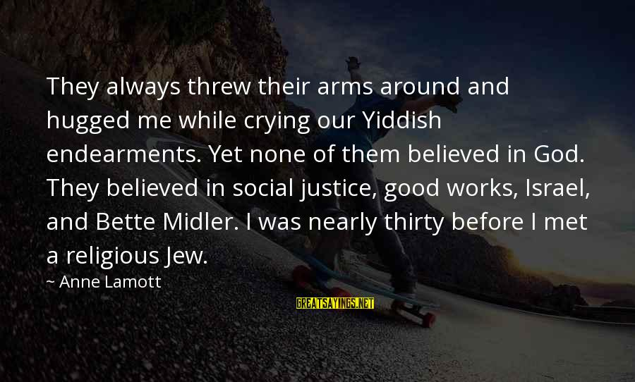 Somnambula Sayings By Anne Lamott: They always threw their arms around and hugged me while crying our Yiddish endearments. Yet