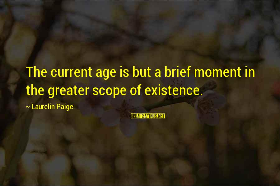 Sonder Sayings By Laurelin Paige: The current age is but a brief moment in the greater scope of existence.