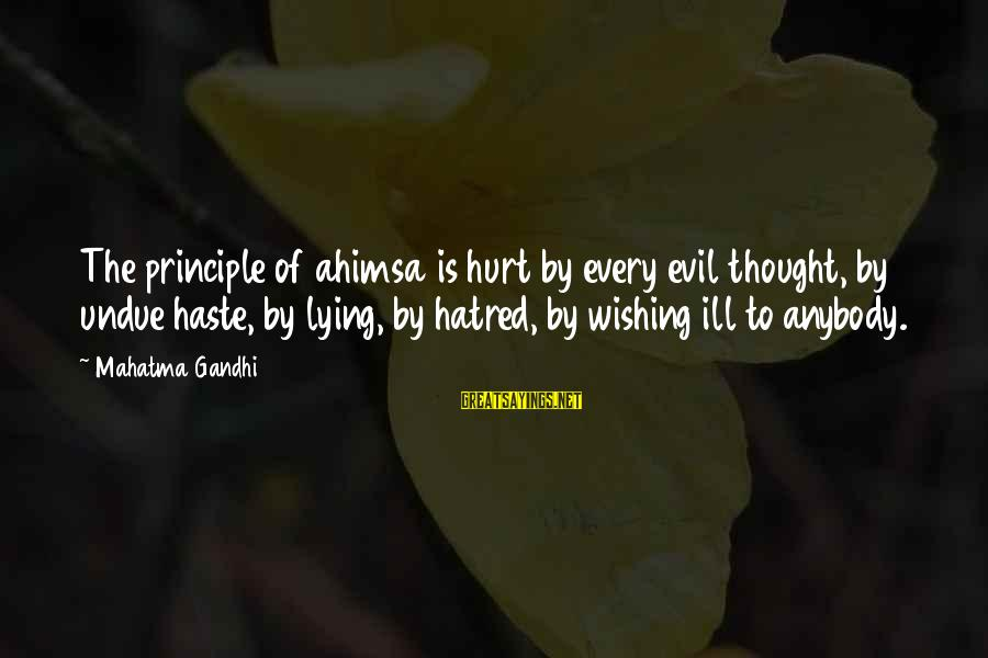 Sonder Sayings By Mahatma Gandhi: The principle of ahimsa is hurt by every evil thought, by undue haste, by lying,