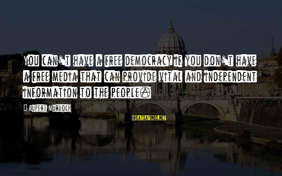 Sonder Sayings By Rupert Murdoch: You can't have a free democracy if you don't have a free media that can