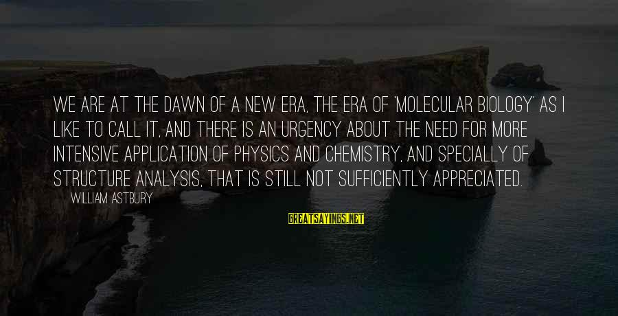 Sonder Sayings By William Astbury: We are at the dawn of a new era, the era of 'molecular biology' as