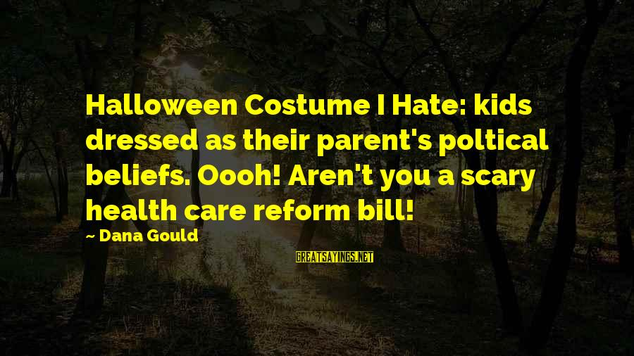 Sonia Marmeladov Sayings By Dana Gould: Halloween Costume I Hate: kids dressed as their parent's poltical beliefs. Oooh! Aren't you a