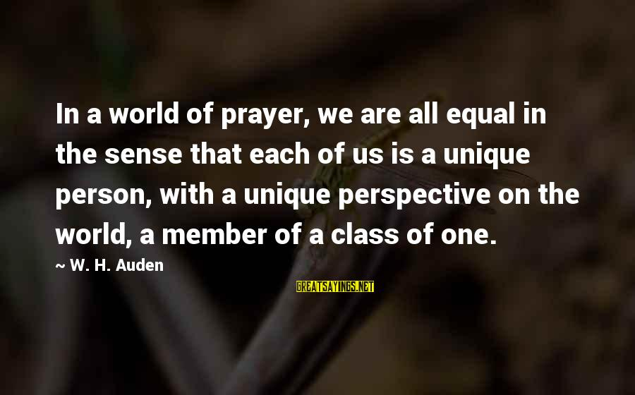 Sonia Marmeladov Sayings By W. H. Auden: In a world of prayer, we are all equal in the sense that each of