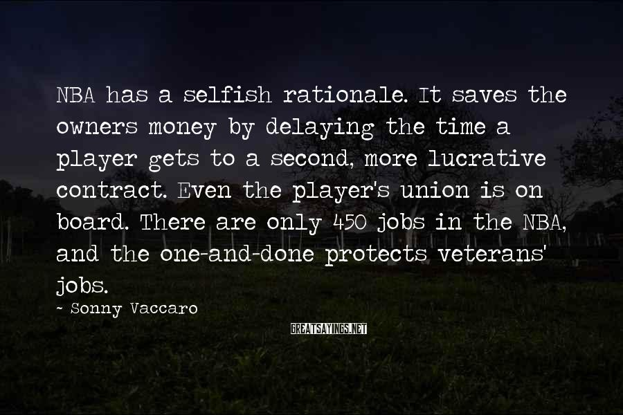 Sonny Vaccaro Sayings: NBA has a selfish rationale. It saves the owners money by delaying the time a