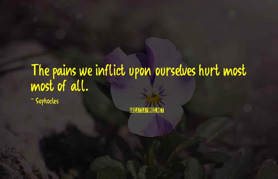 Sophocles Oedipus The King Sayings By Sophocles: The pains we inflict upon ourselves hurt most most of all.