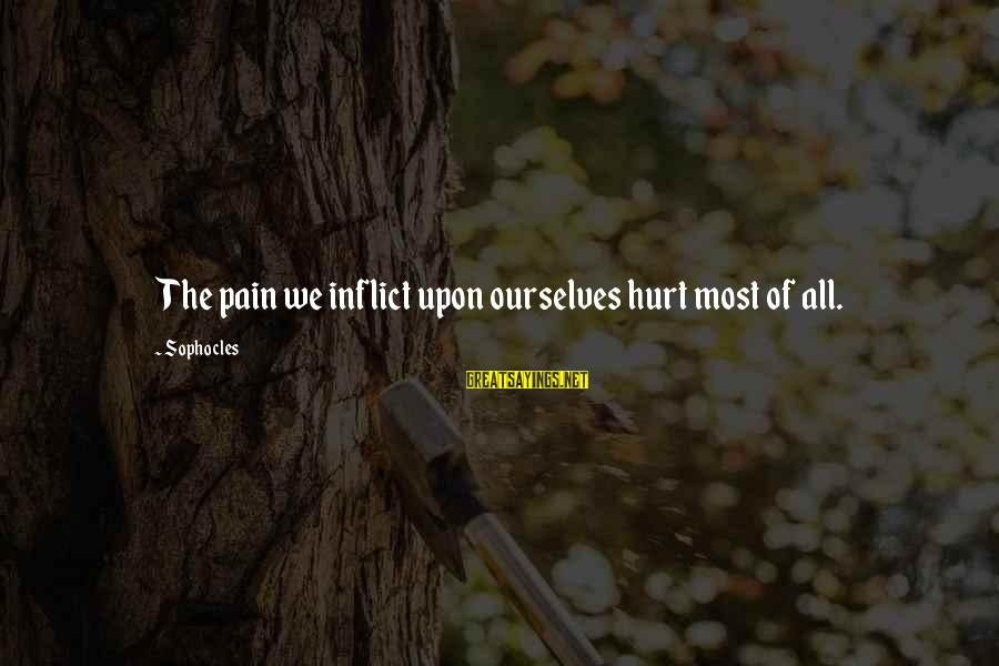 Sophocles Oedipus The King Sayings By Sophocles: The pain we inflict upon ourselves hurt most of all.
