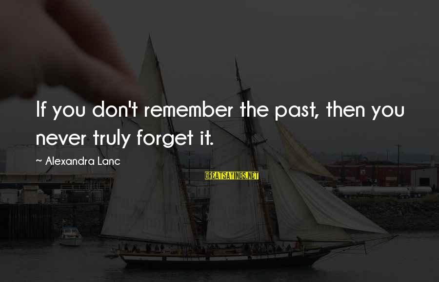 Sopm Sayings By Alexandra Lanc: If you don't remember the past, then you never truly forget it.