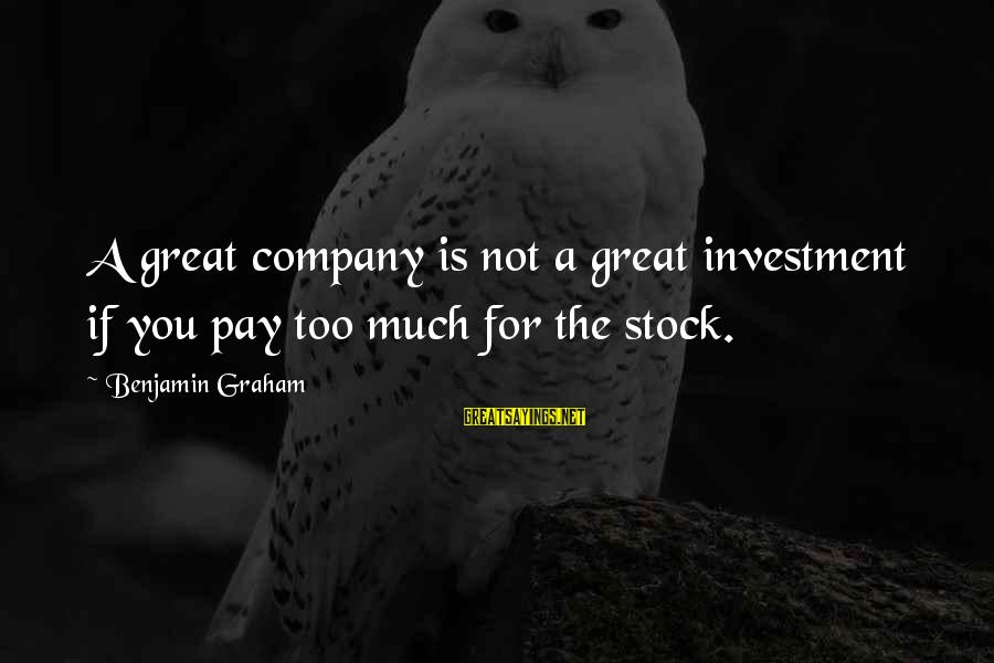 Sorcerer Stone Sayings By Benjamin Graham: A great company is not a great investment if you pay too much for the