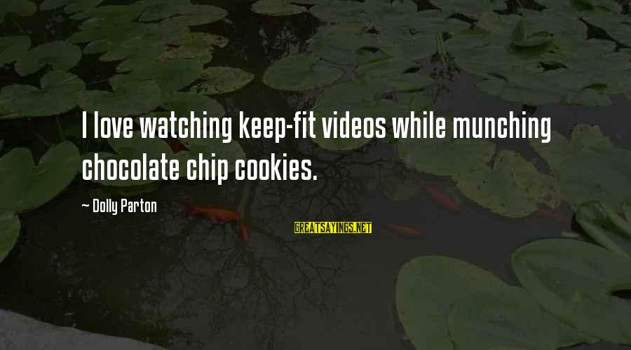 Sorcerer Stone Sayings By Dolly Parton: I love watching keep-fit videos while munching chocolate chip cookies.