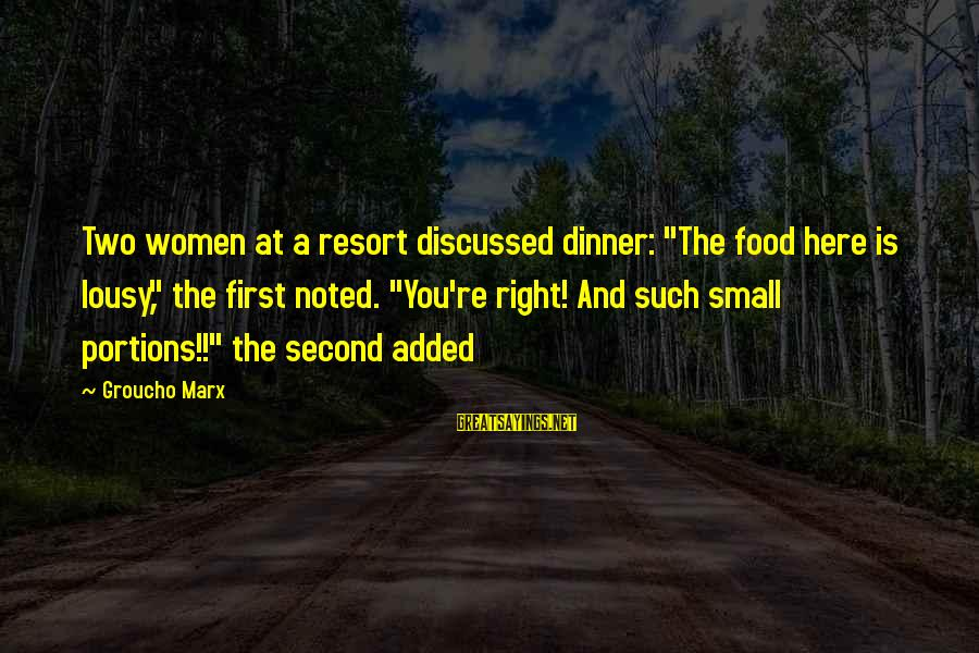 "Sorcerer Stone Sayings By Groucho Marx: Two women at a resort discussed dinner: ""The food here is lousy,"" the first noted."