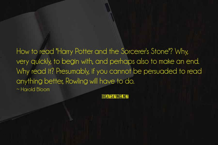 "Sorcerer Stone Sayings By Harold Bloom: How to read ""Harry Potter and the Sorcerer's Stone""? Why, very quickly, to begin with,"