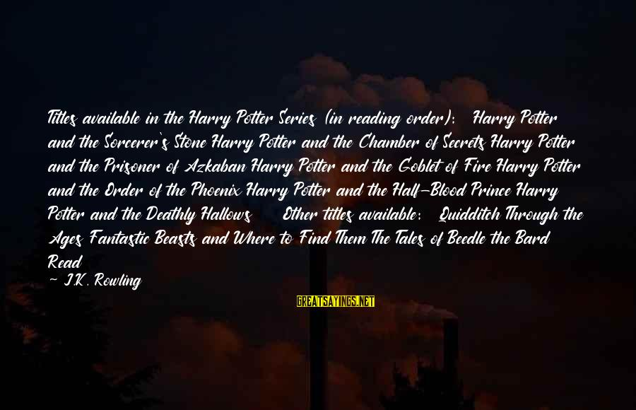 Sorcerer Stone Sayings By J.K. Rowling: Titles available in the Harry Potter Series (in reading order): Harry Potter and the Sorcerer's