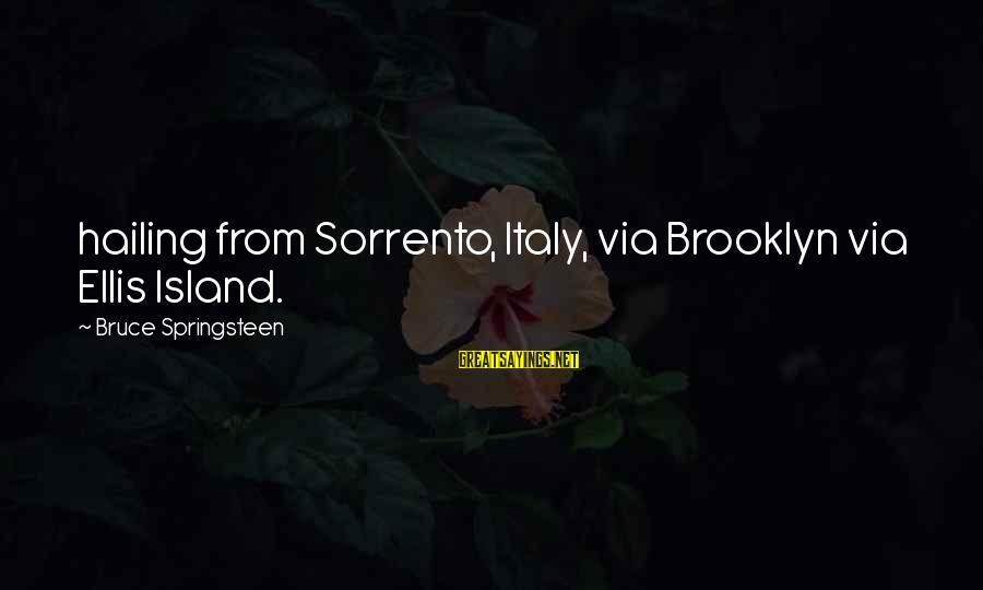 Sorrento Sayings By Bruce Springsteen: hailing from Sorrento, Italy, via Brooklyn via Ellis Island.