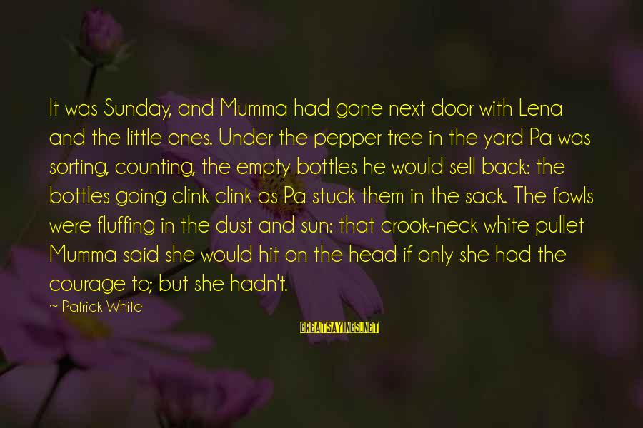 Sorting Your Head Out Sayings By Patrick White: It was Sunday, and Mumma had gone next door with Lena and the little ones.