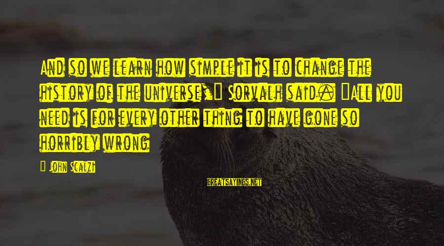 """Sorvalh Sayings By John Scalzi: And so we learn how simple it is to change the history of the universe,"""""""