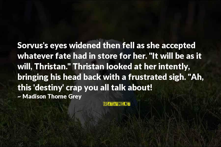 Sorvus Sayings By Madison Thorne Grey: Sorvus's eyes widened then fell as she accepted whatever fate had in store for her.