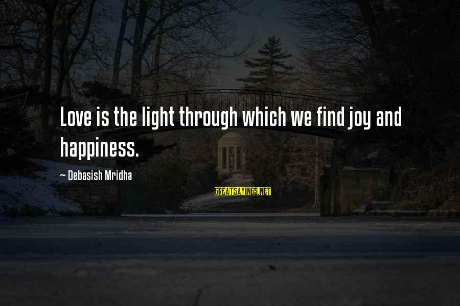 Souks Sayings By Debasish Mridha: Love is the light through which we find joy and happiness.