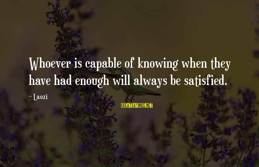 Souks Sayings By Laozi: Whoever is capable of knowing when they have had enough will always be satisfied.