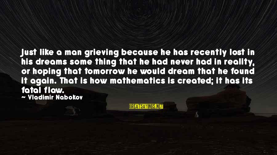 Souks Sayings By Vladimir Nabokov: Just like a man grieving because he has recently lost in his dreams some thing