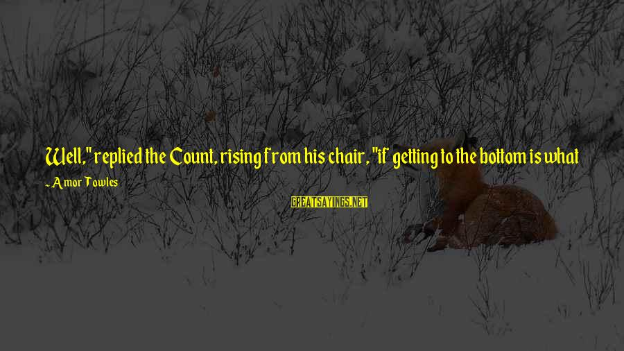 """Soul Plane Heather Sayings By Amor Towles: Well,"""" replied the Count, rising from his chair, """"if getting to the bottom is what"""