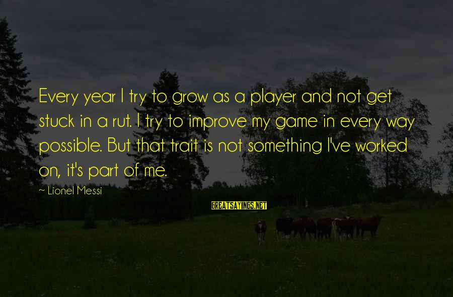 Soul Plane Heather Sayings By Lionel Messi: Every year I try to grow as a player and not get stuck in a