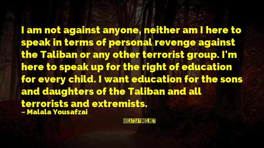 Soul Plane Heather Sayings By Malala Yousafzai: I am not against anyone, neither am I here to speak in terms of personal