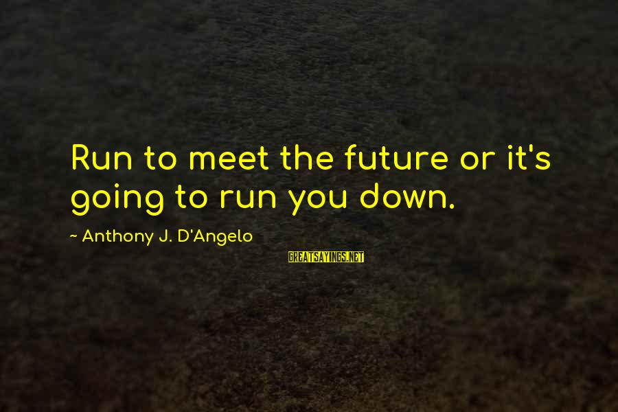 Soulful Quotes Sayings By Anthony J. D'Angelo: Run to meet the future or it's going to run you down.