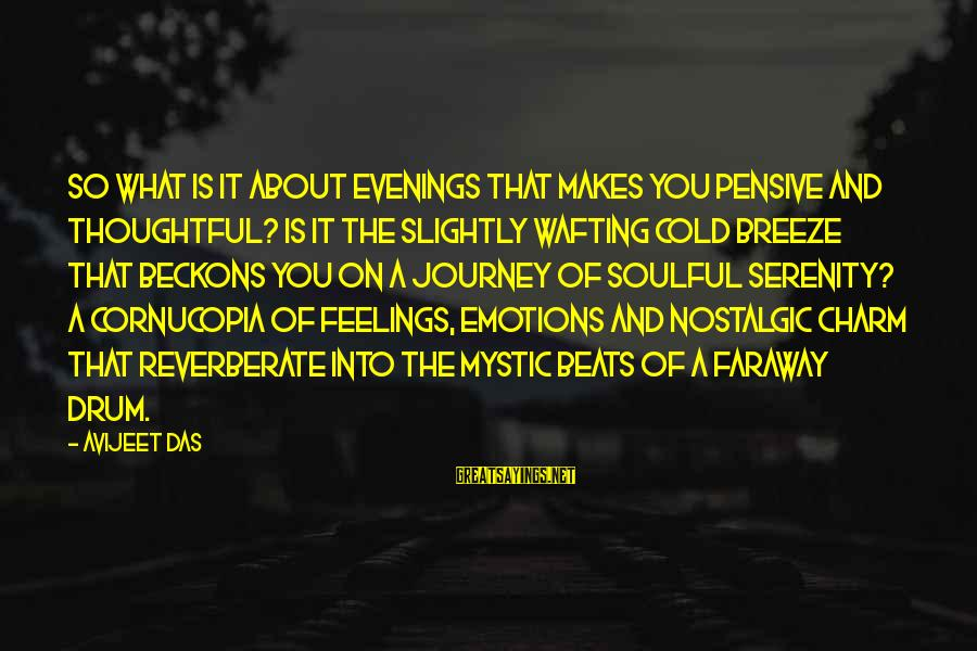 Soulful Quotes Sayings By Avijeet Das: So what is it about evenings that makes you pensive and thoughtful? Is it the