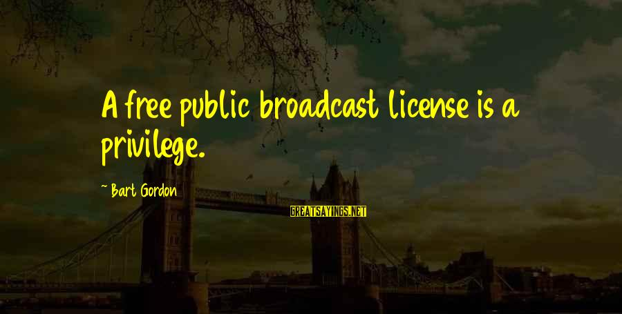 Soulful Quotes Sayings By Bart Gordon: A free public broadcast license is a privilege.