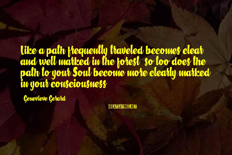Soulful Quotes Sayings By Genevieve Gerard: Like a path frequently traveled becomes clear and well-marked in the forest, so too does
