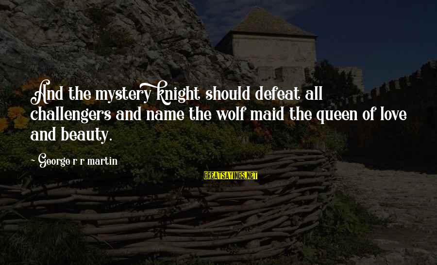 Soulful Quotes Sayings By George R R Martin: And the mystery knight should defeat all challengers and name the wolf maid the queen