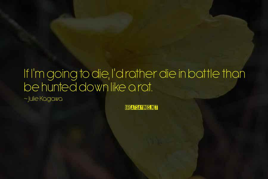 Soulful Quotes Sayings By Julie Kagawa: If I'm going to die, I'd rather die in battle than be hunted down like