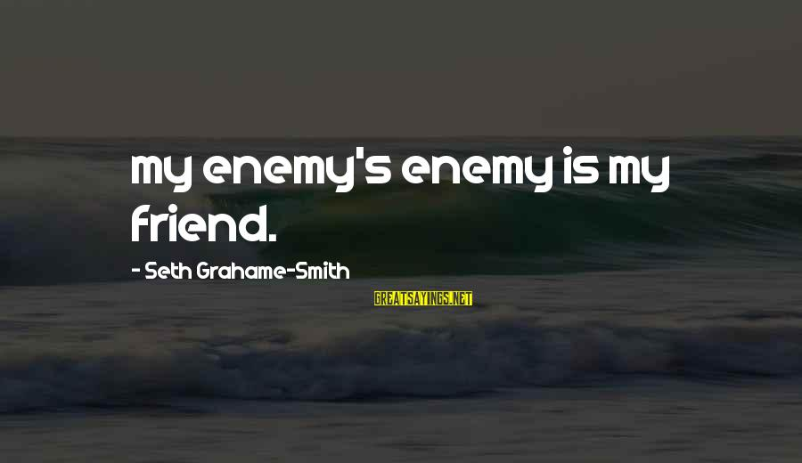 Soulful Quotes Sayings By Seth Grahame-Smith: my enemy's enemy is my friend.