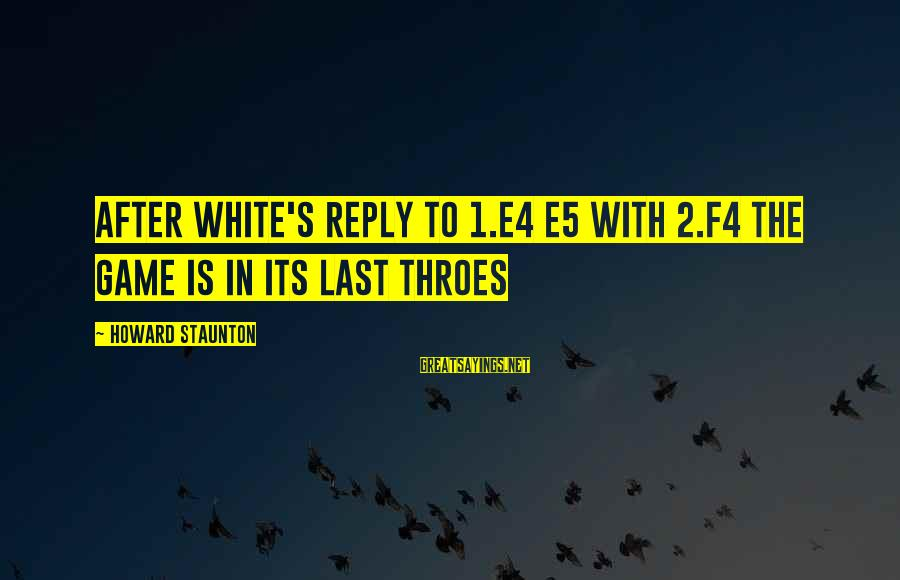 Soulja Boy Famous Sayings By Howard Staunton: After white's reply to 1.e4 e5 with 2.f4 the game is in its last throes