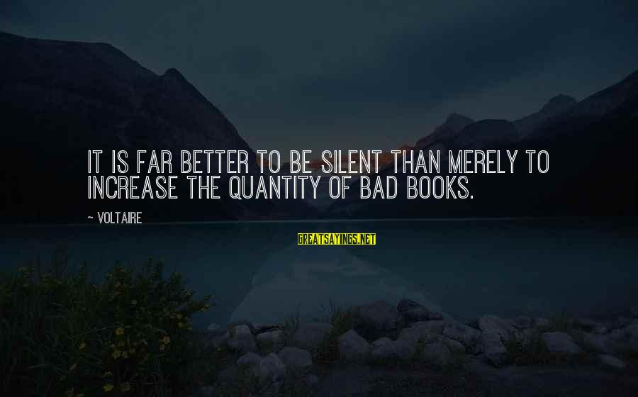 Soulja Boy Famous Sayings By Voltaire: It is far better to be silent than merely to increase the quantity of bad