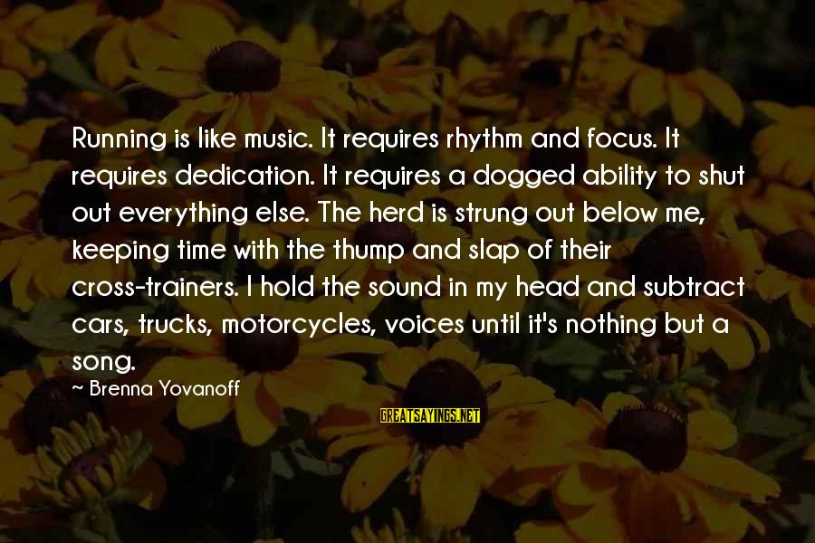 Sound Of Music Song Sayings By Brenna Yovanoff: Running is like music. It requires rhythm and focus. It requires dedication. It requires a
