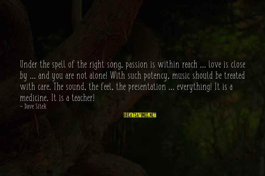 Sound Of Music Song Sayings By Dave Sitek: Under the spell of the right song, passion is within reach ... love is close